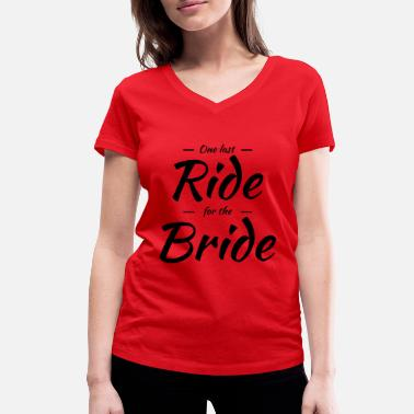 Bachelor Party One last ride for the bride - Women's Organic V-Neck T-Shirt