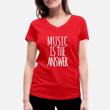 Music Is The Answer Music is the Answer - Women's Organic V-Neck T-Shirt by Stanley & Stella