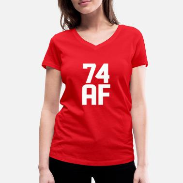 74 Years 74 AF Years Old - Women's Organic V-Neck T-Shirt by Stanley & Stella