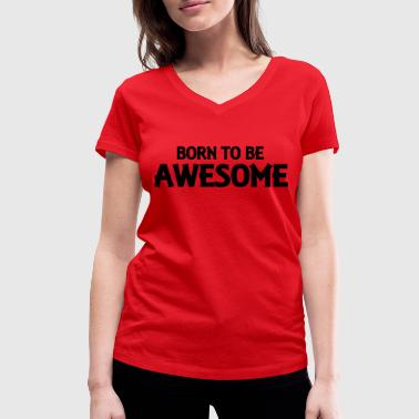 Born to be awesome - Women's Organic V-Neck T-Shirt by Stanley & Stella