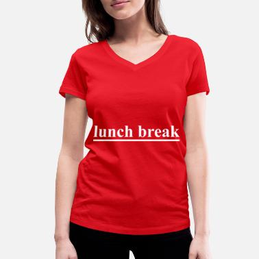 Lunch Break lunch break - Women's Organic V-Neck T-Shirt