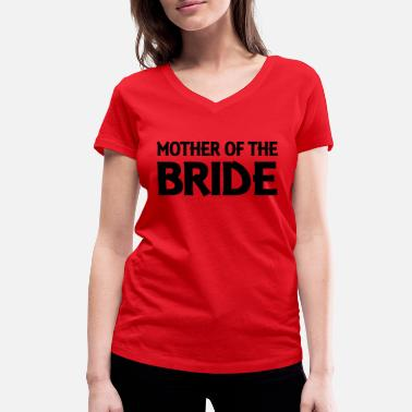 Bride Mother of the Bride - Women's Organic V-Neck T-Shirt
