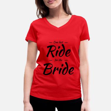 Quotes One last ride for the bride - Women's Organic V-Neck T-Shirt