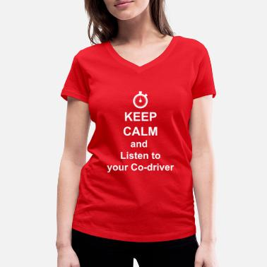Calm Keep Calm Listen Co-driver - Women's Organic V-Neck T-Shirt