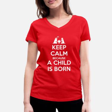 Jesús Keep Calm because a Child is Born - Camiseta con cuello de pico mujer