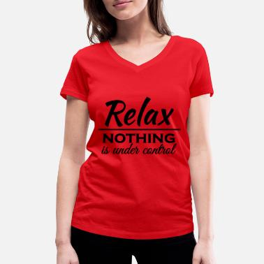 Relax Relax! Nothing is under control - T-shirt bio col V Femme