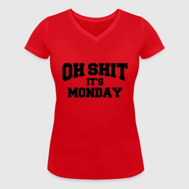 Oh Shit - It's Monday - Women's Organic V-Neck T-Shirt by Stanley & Stella
