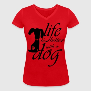 Life is better with a dog - Women's Organic V-Neck T-Shirt by Stanley & Stella