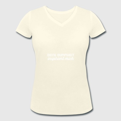 Your stupidity inspires me white - Women's Organic V-Neck T-Shirt by Stanley & Stella
