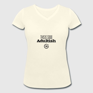 This is soo adultish - Women's Organic V-Neck T-Shirt by Stanley & Stella