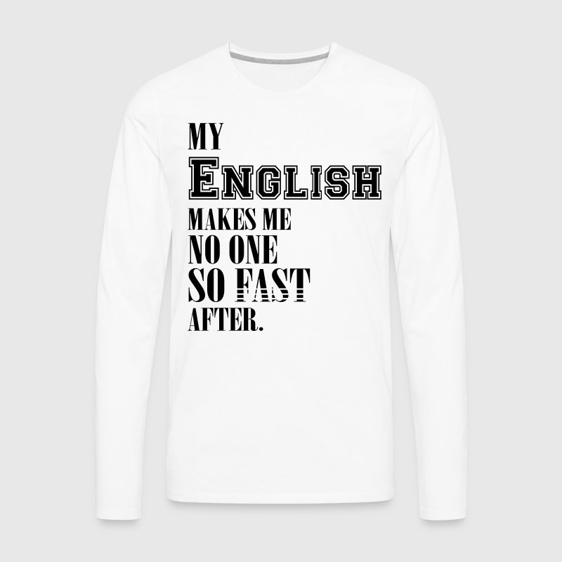 My english makes me no one so fast after - Männer Premium Langarmshirt