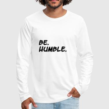 be humble / kendrick lamar / hiphop / gift - Men's Premium Longsleeve Shirt