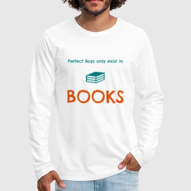 Perfect boys only exist in books - Männer Premium Langarmshirt