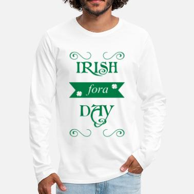 St Patricks Day irish fora day - Men's Premium Longsleeve Shirt