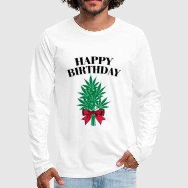 Cannabis - Happy Birthday  - Camiseta de manga larga premium hombre