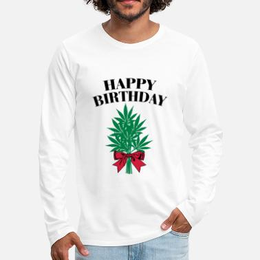 Happy Birthday Cannabis - Happy Birthday  - T-shirt manches longues Premium Homme