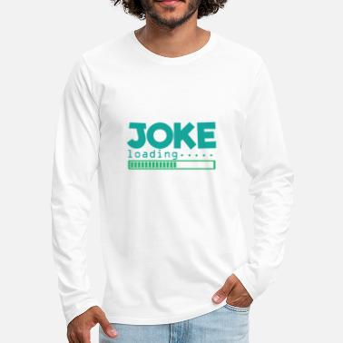 Funny Jokes JOKE Loading! Joke Funny Funny Gift Idea - Men's Premium Longsleeve Shirt