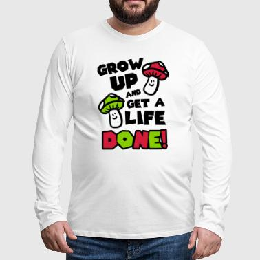 Grow up and get a life! - Camiseta de manga larga premium hombre