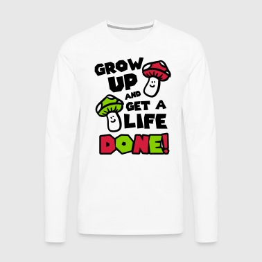 Grow up and get a life! - T-shirt manches longues Premium Homme