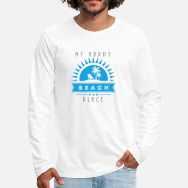 Happy My happy Place Beach T Shirt Gift - Männer Premium Langarmshirt