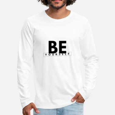 Yourself Be Yourself - Be yourself - Men's Premium Longsleeve Shirt