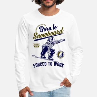 Born To Snowboard Forced To Work - T-shirt manches longues Premium Homme