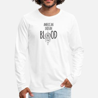 American Indian Indians: American Indian Blood - Men's Premium Longsleeve Shirt