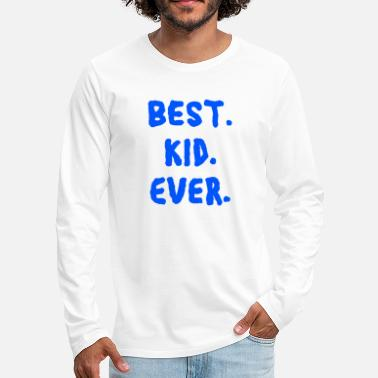 Kid Best kid ever kids saying for kid satansbraten - Men's Premium Longsleeve Shirt