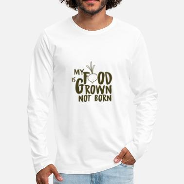 Umwelt my food is grown not born - Männer Premium Langarmshirt
