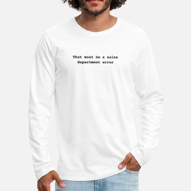 Streetwear That must be a sales department error als Zitat - Männer Premium Langarmshirt
