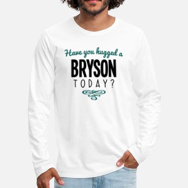 Bryson have you hugged a bryson name today - Men's Premium Longsleeve Shirt
