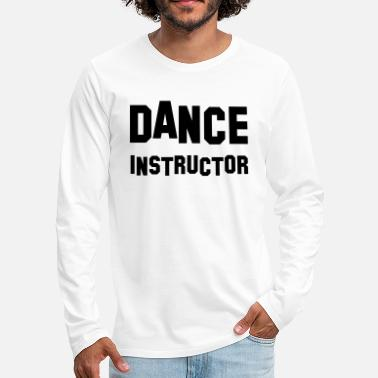 Dance Instructor dance instructor - Men's Premium Longsleeve Shirt