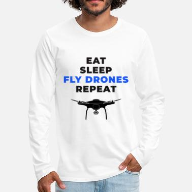 Eat Sleep Fly Drones Repeat - Maglietta maniche lunghe premium uomo