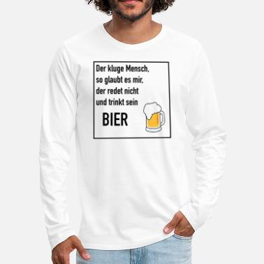 Smart person so believe me, drink his beer - Men's Premium Longsleeve Shirt