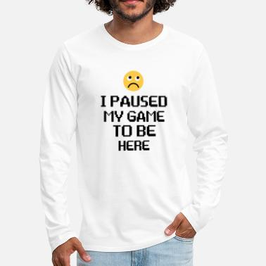 Game i paused my game to be here - Men's Premium Longsleeve Shirt