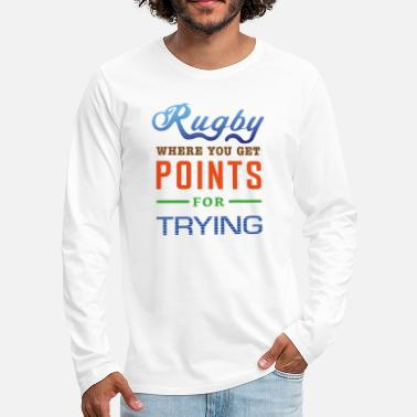 Rugby, where you get points for trying - Men's Premium Longsleeve Shirt