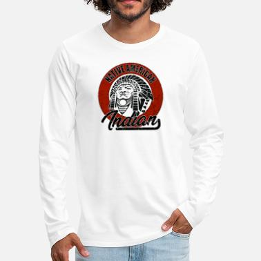 American Indian Indian Apache Native American Native American Indian - Men's Premium Longsleeve Shirt