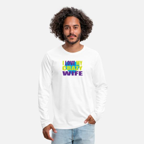Gift Idea Long sleeve shirts - I love my crazy wife Proof of love - Men's Premium Longsleeve Shirt white