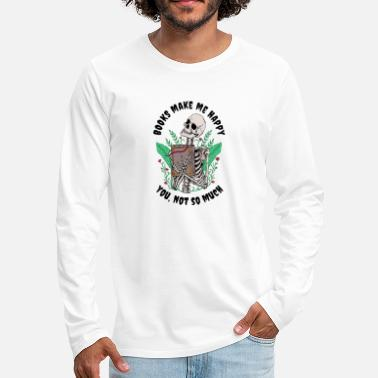Books Make me Happy you, not so Much - Men's Premium Longsleeve Shirt