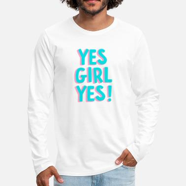 Female Yes Girl Yes - Men's Premium Longsleeve Shirt