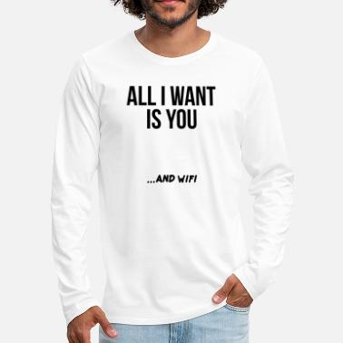Wif ALL I WANT IS YOU AND WIF - Men's Premium Longsleeve Shirt