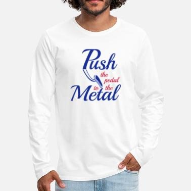 Pedal Push the pedal to the Metal - Pedal to the Metal - Men's Premium Longsleeve Shirt
