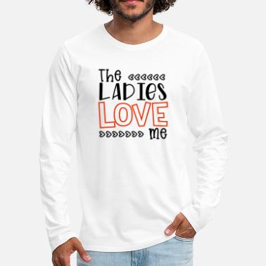 Conceited The ladies love me - Men's Premium Longsleeve Shirt