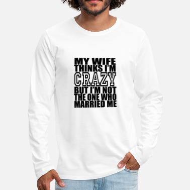 Funny Wife sarcasm funny sayings saying - Men's Premium Longsleeve Shirt