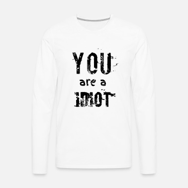 tu es un idiot T-shirt Homme   Spreadshirt