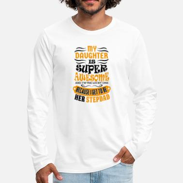 My Daughter Is Awesome My Daughter Is Super Awesome Her Stepdad - Men's Premium Longsleeve Shirt