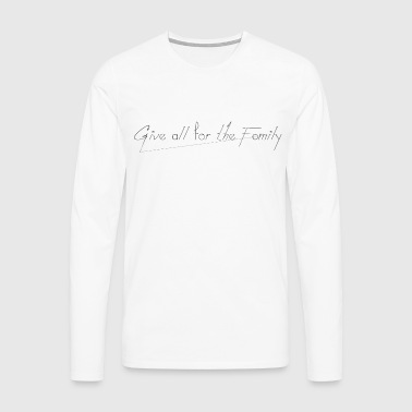 Give_all_for_the_Family_ - T-shirt manches longues Premium Homme