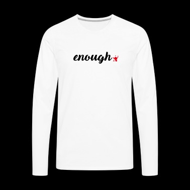 Enough | Against Weapons Statement Protest No blood - Men's Premium Longsleeve Shirt