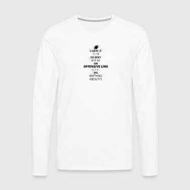 Hate it be sexy cant do anything OFFENSIVE LINE - Männer Premium Langarmshirt