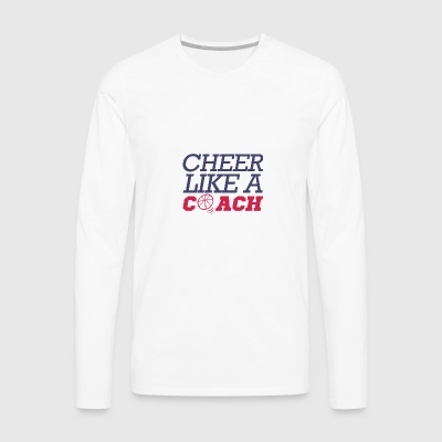 Coach / Trainer: Cheer Like A Coach - Mannen Premium shirt met lange mouwen